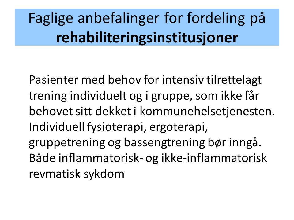Faglige anbefalinger for fordeling på rehabiliteringsinstitusjoner Pasienter med behov for intensiv tilrettelagt trening individuelt og i gruppe, som
