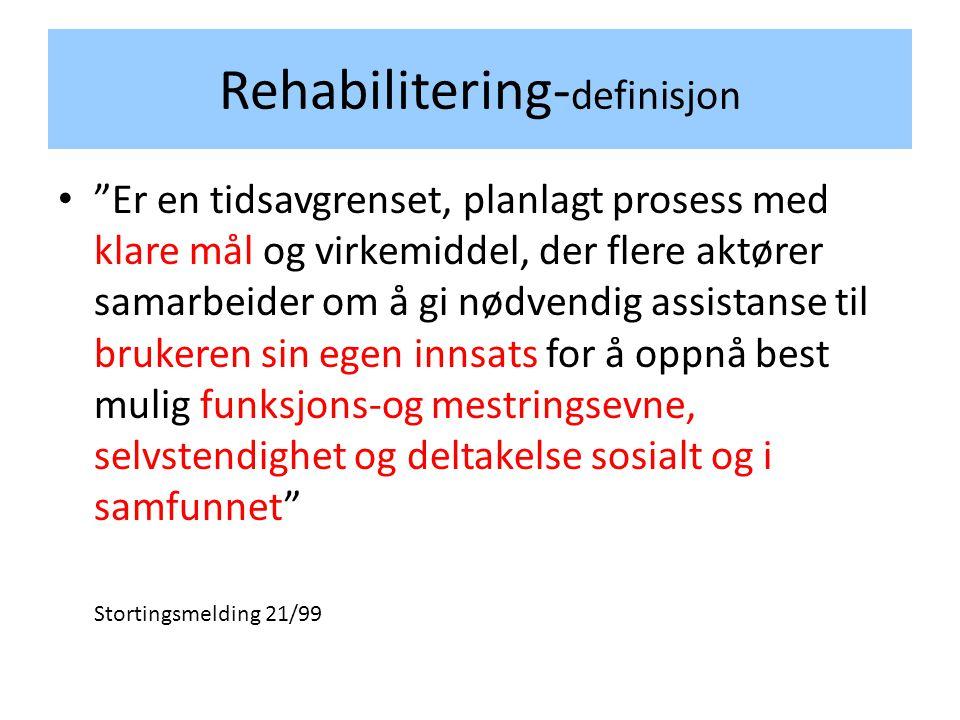 """Rehabilitering- definisjon • """"Er en tidsavgrenset, planlagt prosess med klare mål og virkemiddel, der flere aktører samarbeider om å gi nødvendig assi"""