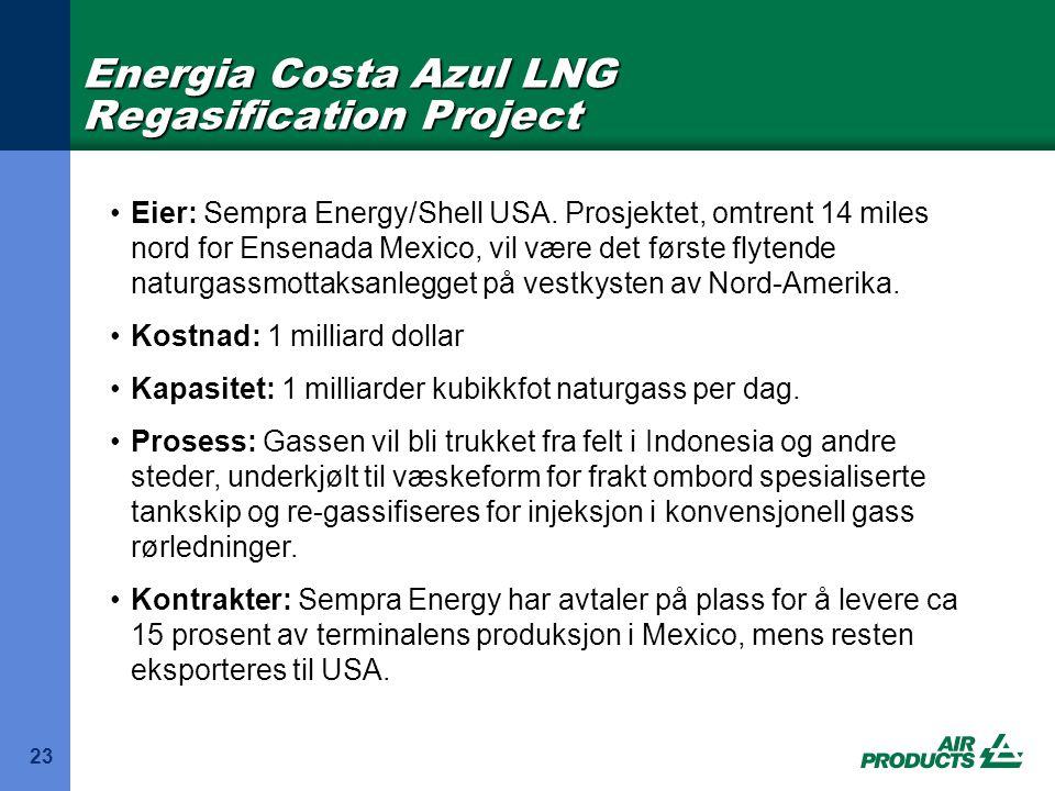 23 •Eier: Sempra Energy/Shell USA. Prosjektet, omtrent 14 miles nord for Ensenada Mexico, vil være det første flytende naturgassmottaksanlegget på ves