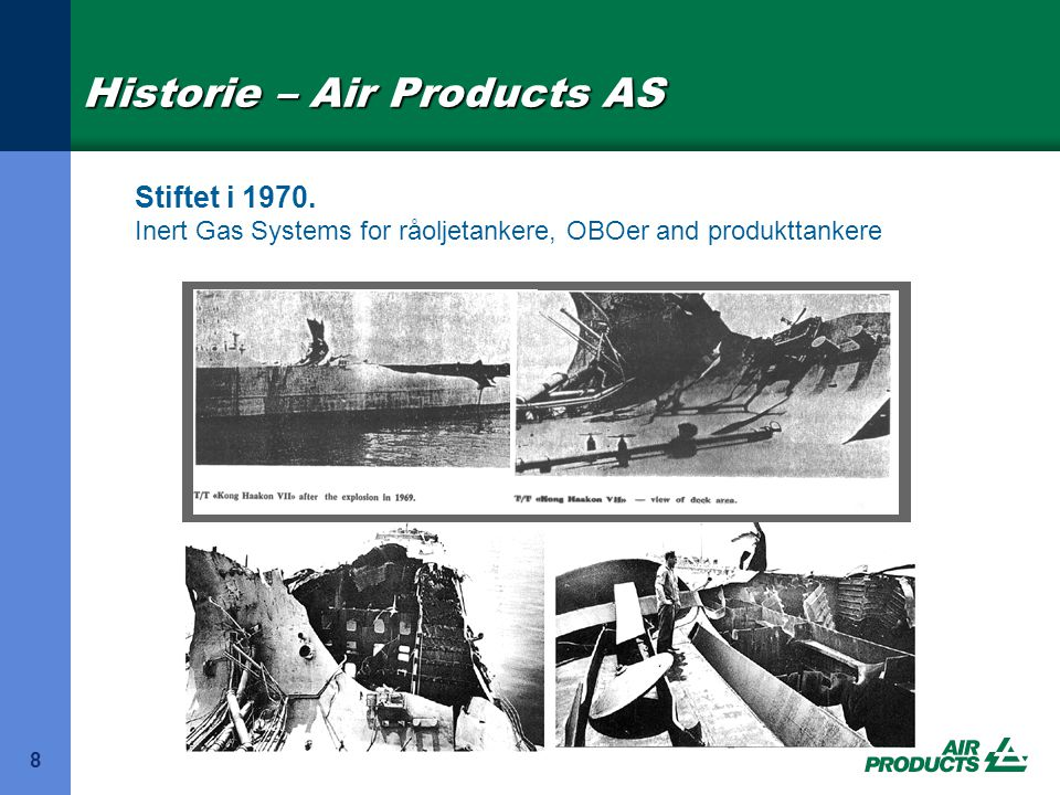 AIR PRODUCTS AS - HISTORY  1970 - Maritime Protection A/S, supplier of combustion inert gas systems for crude oil carriers, OBOs, product carriers etc.
