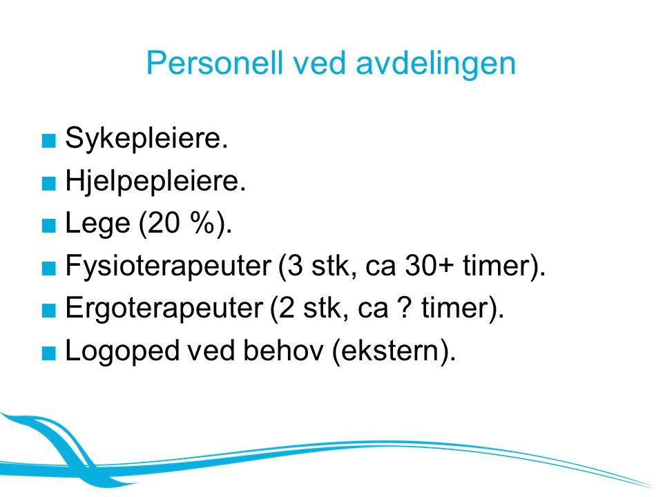 Personell ved avdelingen ■Sykepleiere. ■Hjelpepleiere. ■Lege (20 %). ■Fysioterapeuter (3 stk, ca 30+ timer). ■Ergoterapeuter (2 stk, ca ? timer). ■Log
