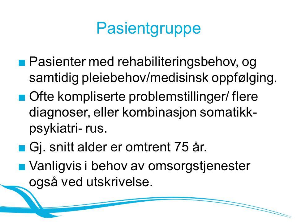 Pasientgruppe ■Pasienter med rehabiliteringsbehov, og samtidig pleiebehov/medisinsk oppfølging. ■Ofte kompliserte problemstillinger/ flere diagnoser,