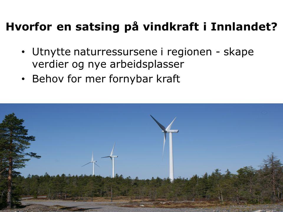 Hvorfor en satsing på vindkraft i Innlandet? • Utnytte naturressursene i regionen - skape verdier og nye arbeidsplasser • Behov for mer fornybar kraft
