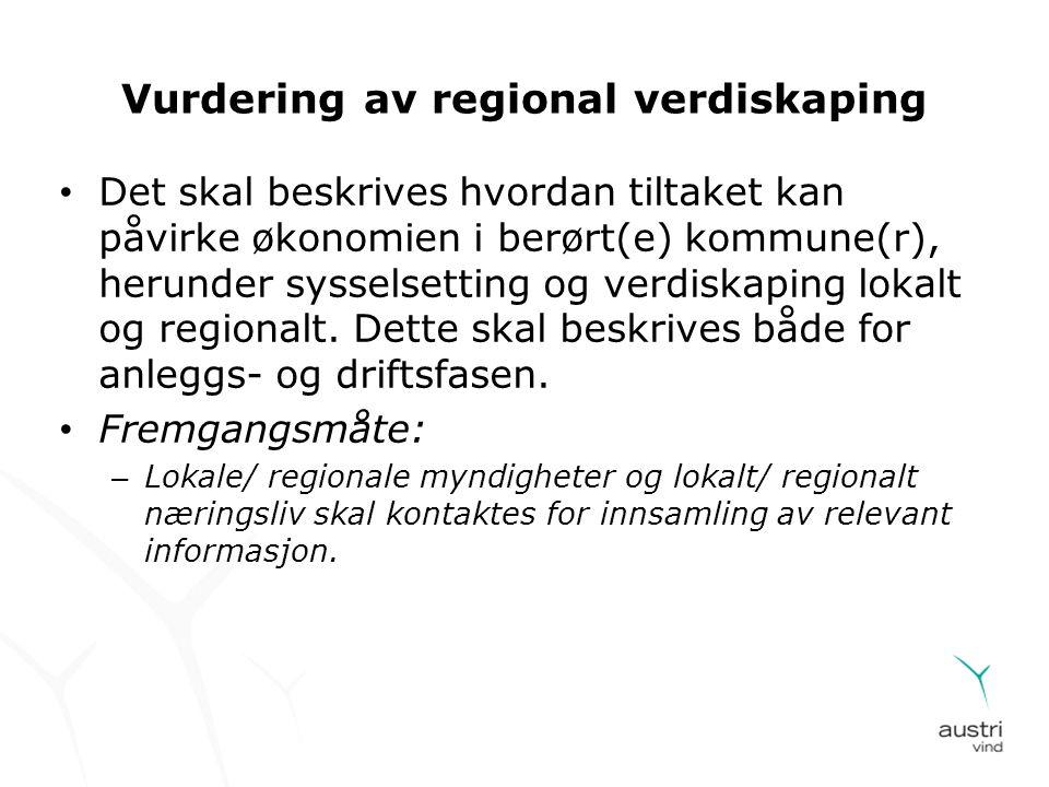 Vurdering av regional verdiskaping • Det skal beskrives hvordan tiltaket kan påvirke økonomien i berørt(e) kommune(r), herunder sysselsetting og verdi