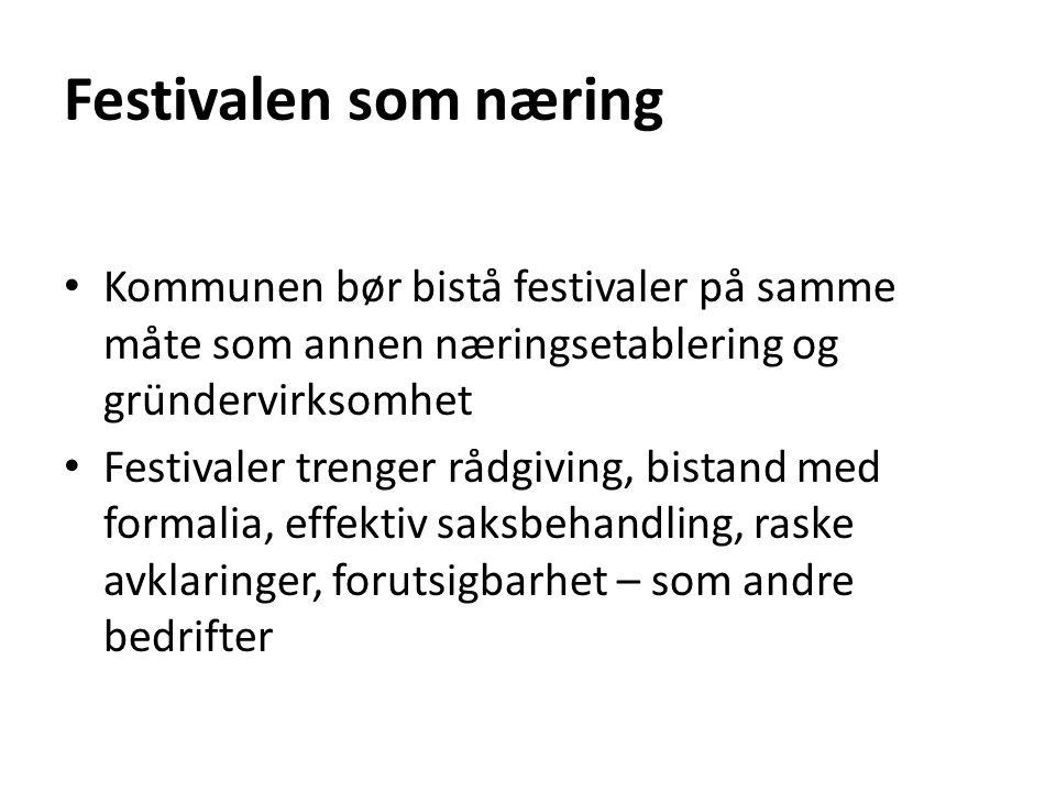 Festivalen som næring • Kommunen bør bistå festivaler på samme måte som annen næringsetablering og gründervirksomhet • Festivaler trenger rådgiving, b