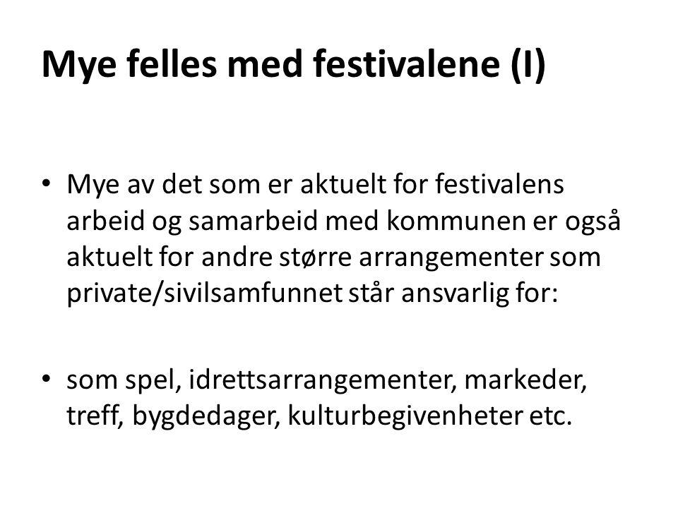 Mye felles med festivalene (I) • Mye av det som er aktuelt for festivalens arbeid og samarbeid med kommunen er også aktuelt for andre større arrangeme