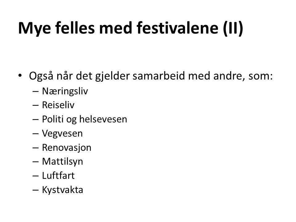 Mye felles med festivalene (II) • Også når det gjelder samarbeid med andre, som: – Næringsliv – Reiseliv – Politi og helsevesen – Vegvesen – Renovasjo
