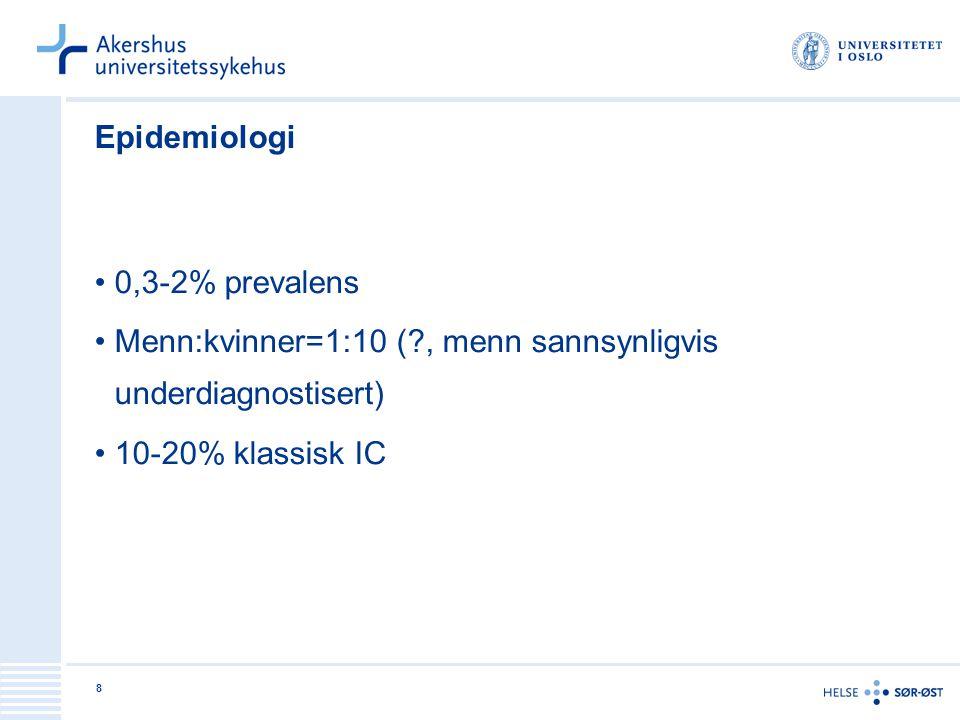 8 Epidemiologi •0,3-2% prevalens •Menn:kvinner=1:10 (?, menn sannsynligvis underdiagnostisert) •10-20% klassisk IC