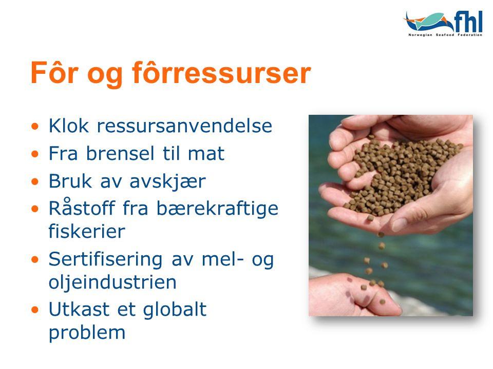 Fôr og fôrressurser •Klok ressursanvendelse •Fra brensel til mat •Bruk av avskjær •Råstoff fra bærekraftige fiskerier •Sertifisering av mel- og oljein