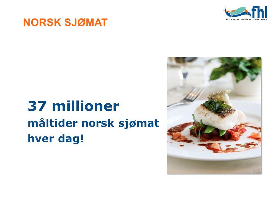 37 millioner måltider norsk sjømat hver dag! NORSK SJØMAT