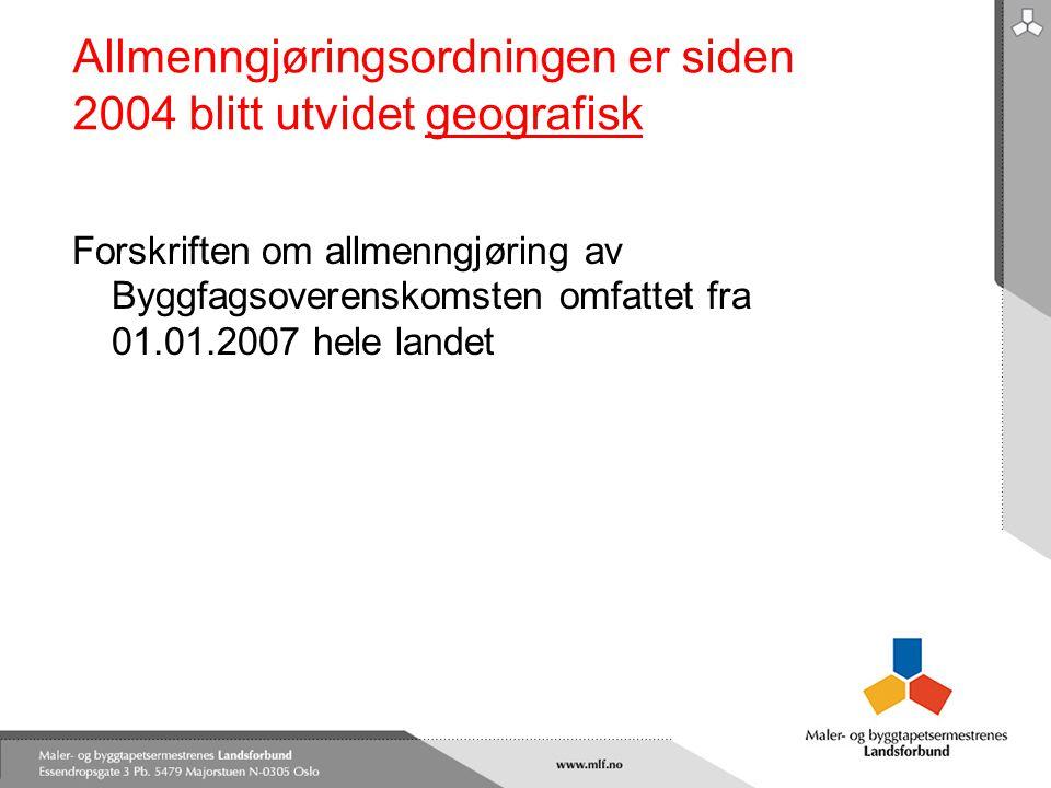 Allmenngjøringsordningen er siden 2004 blitt utvidet geografisk Forskriften om allmenngjøring av Byggfagsoverenskomsten omfattet fra 01.01.2007 hele l