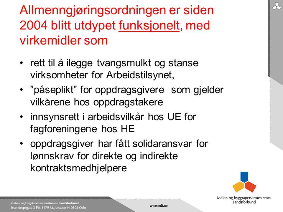 Allmenngjøringsordningen er siden 2004 blitt utdypet funksjonelt, med virkemidler som •rett til å ilegge tvangsmulkt og stanse virksomheter for Arbeid