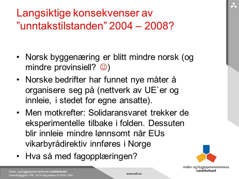 """Langsiktige konsekvenser av """"unntakstilstanden"""" 2004 – 2008? •Norsk byggenæring er blitt mindre norsk (og mindre provinsiell?  ) •Norske bedrifter ha"""