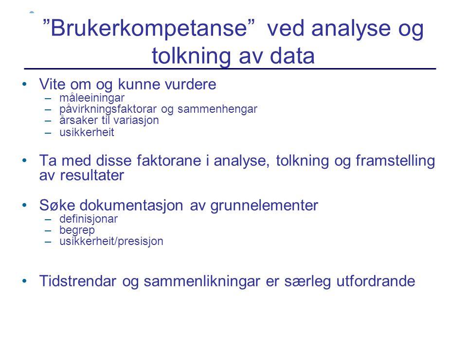 """""""Brukerkompetanse"""" ved analyse og tolkning av data •Vite om og kunne vurdere –måleeiningar –påvirkningsfaktorar og sammenhengar –årsaker til variasjon"""