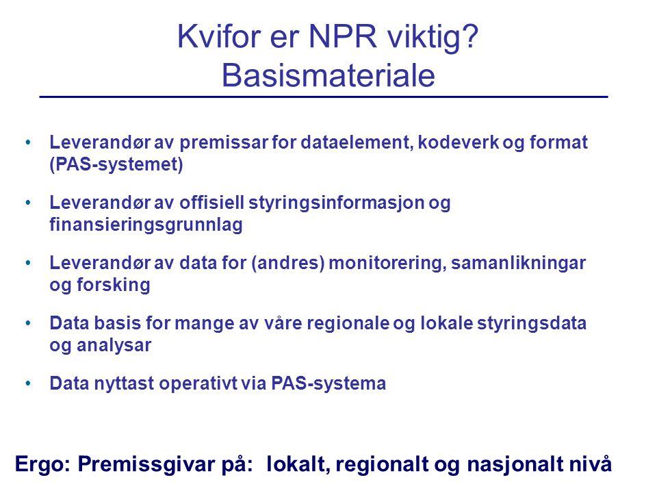 Kvifor er NPR viktig? Basismateriale •Leverandør av premissar for dataelement, kodeverk og format (PAS-systemet) •Leverandør av offisiell styringsinfo