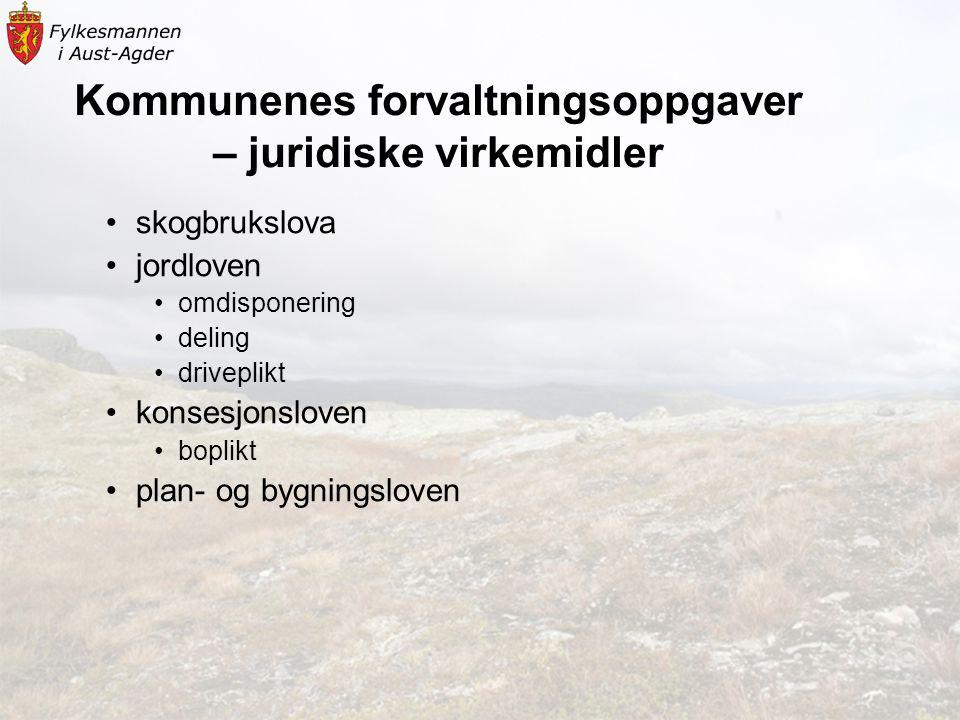 Kommunenes forvaltningsoppgaver – juridiske virkemidler •skogbrukslova •jordloven •omdisponering •deling •driveplikt •konsesjonsloven •boplikt •plan- og bygningsloven