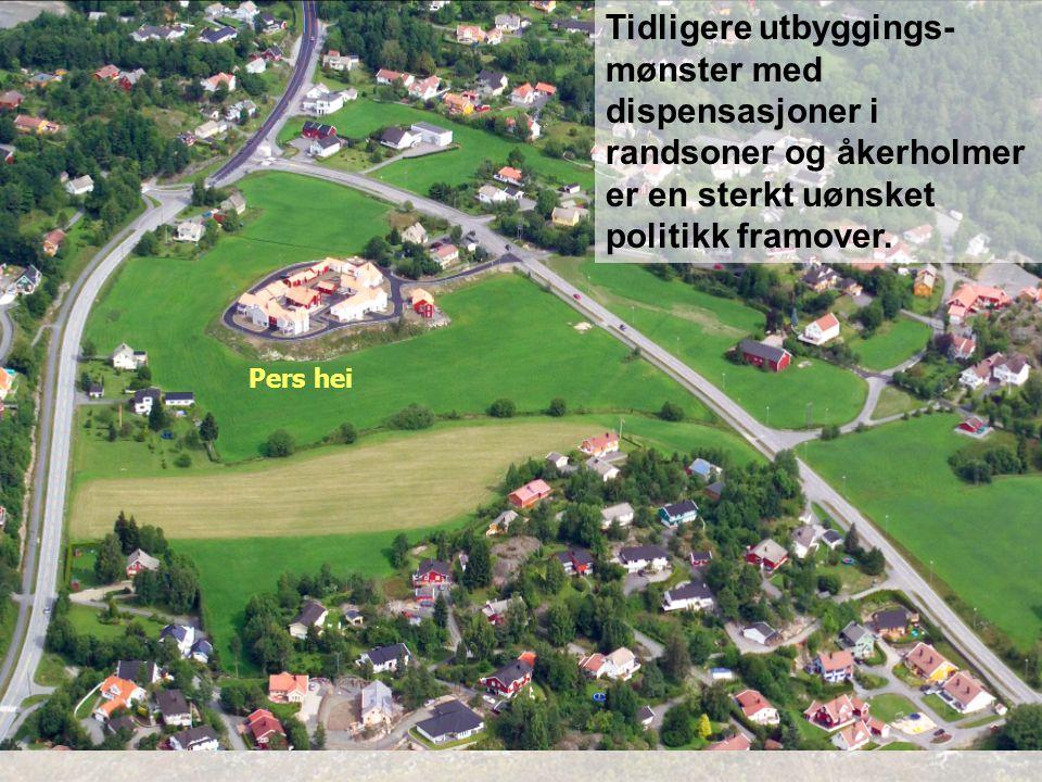 Pers hei Tidligere utbyggings- mønster med dispensasjoner i randsoner og åkerholmer er en sterkt uønsket politikk framover.