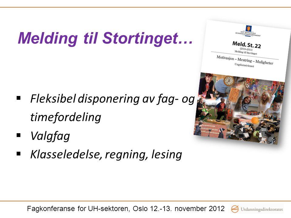 Melding til Stortinget…  Fleksibel disponering av fag- og timefordeling  Valgfag  Klasseledelse, regning, lesing Fagkonferanse for UH-sektoren, Osl