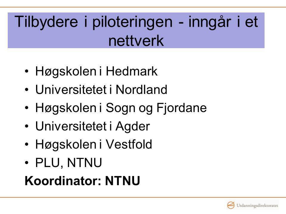 Tilbydere i piloteringen - inngår i et nettverk •Høgskolen i Hedmark •Universitetet i Nordland •Høgskolen i Sogn og Fjordane •Universitetet i Agder •H