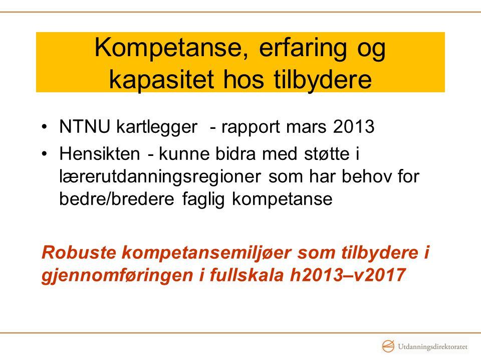 Kompetanse, erfaring og kapasitet hos tilbydere •NTNU kartlegger - rapport mars 2013 •Hensikten - kunne bidra med støtte i lærerutdanningsregioner som