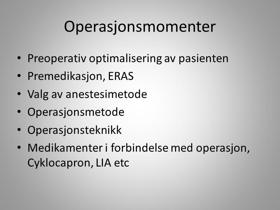 Operasjonsmomenter • Preoperativ optimalisering av pasienten • Premedikasjon, ERAS • Valg av anestesimetode • Operasjonsmetode • Operasjonsteknikk • M