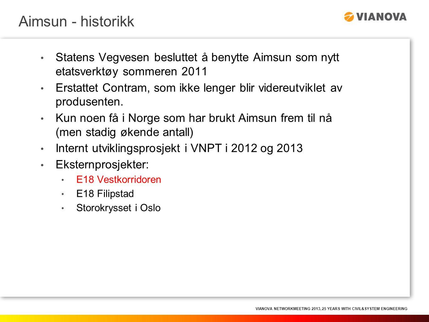 VIANOVA NETWORKMEETING 2013, 25 YEARS WITH CIVIL&SYSTEM ENGINEERING • Statens Vegvesen besluttet å benytte Aimsun som nytt etatsverktøy sommeren 2011