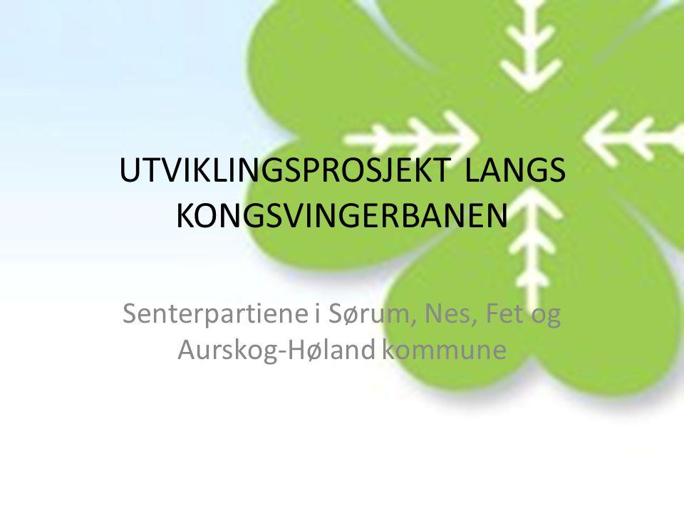 UTVIKLINGSPROSJEKT LANGS KONGSVINGERBANEN Senterpartiene i Sørum, Nes, Fet og Aurskog-Høland kommune