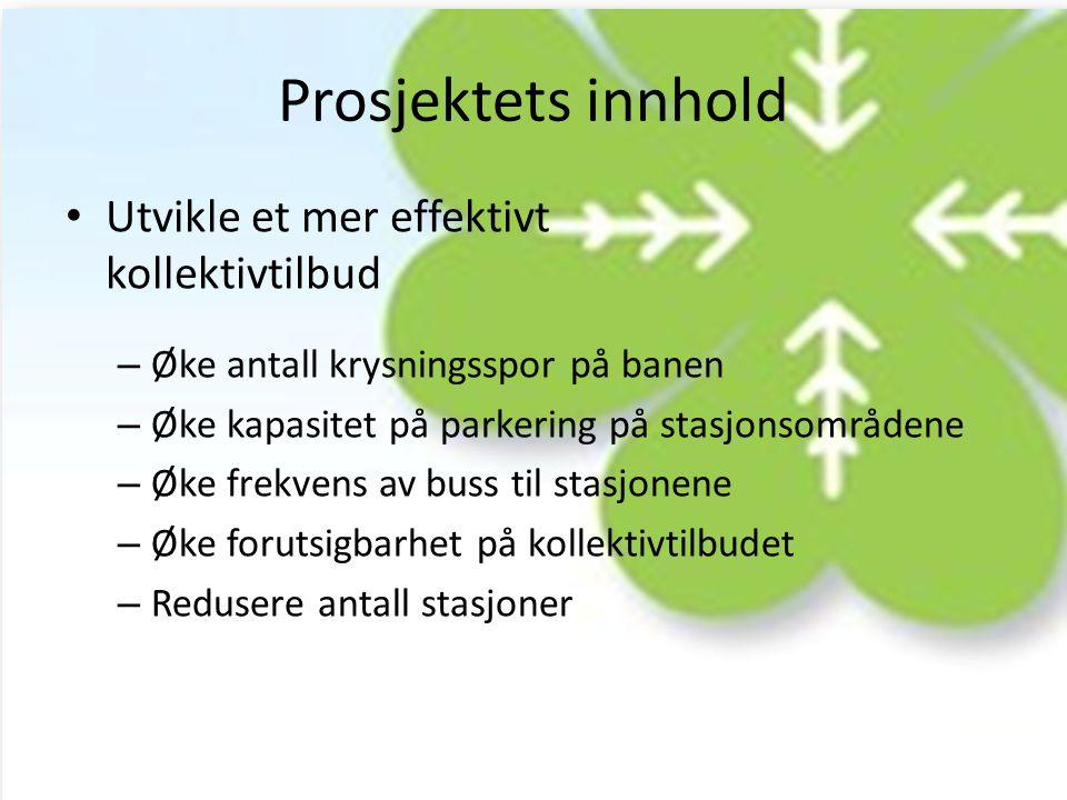 Prosjektets innhold – Øke antall krysningsspor på banen – Øke kapasitet på parkering på stasjonsområdene – Øke frekvens av buss til stasjonene – Øke forutsigbarhet på kollektivtilbudet – Redusere antall stasjoner • Utvikle et mer effektivt kollektivtilbud