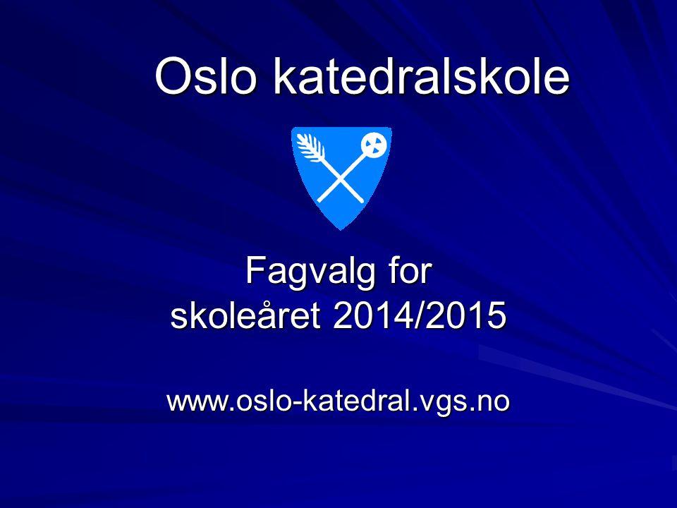 Fagvalg for skoleåret 2014/2015 www.oslo-katedral.vgs.no Oslo katedralskole