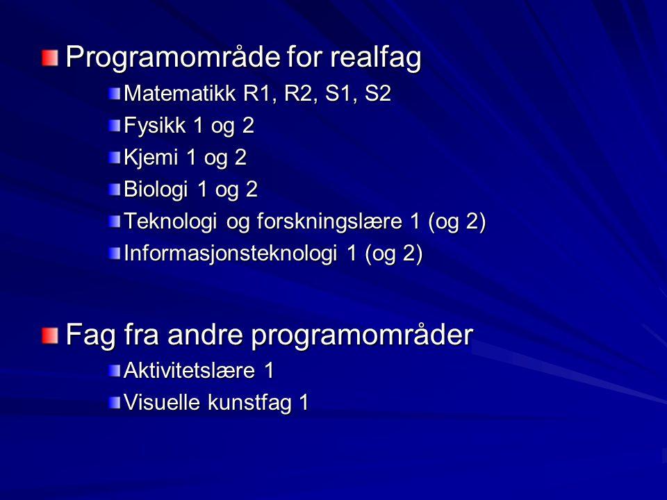 Programområde for realfag Matematikk R1, R2, S1, S2 Fysikk 1 og 2 Kjemi 1 og 2 Biologi 1 og 2 Teknologi og forskningslære 1 (og 2) Informasjonsteknolo
