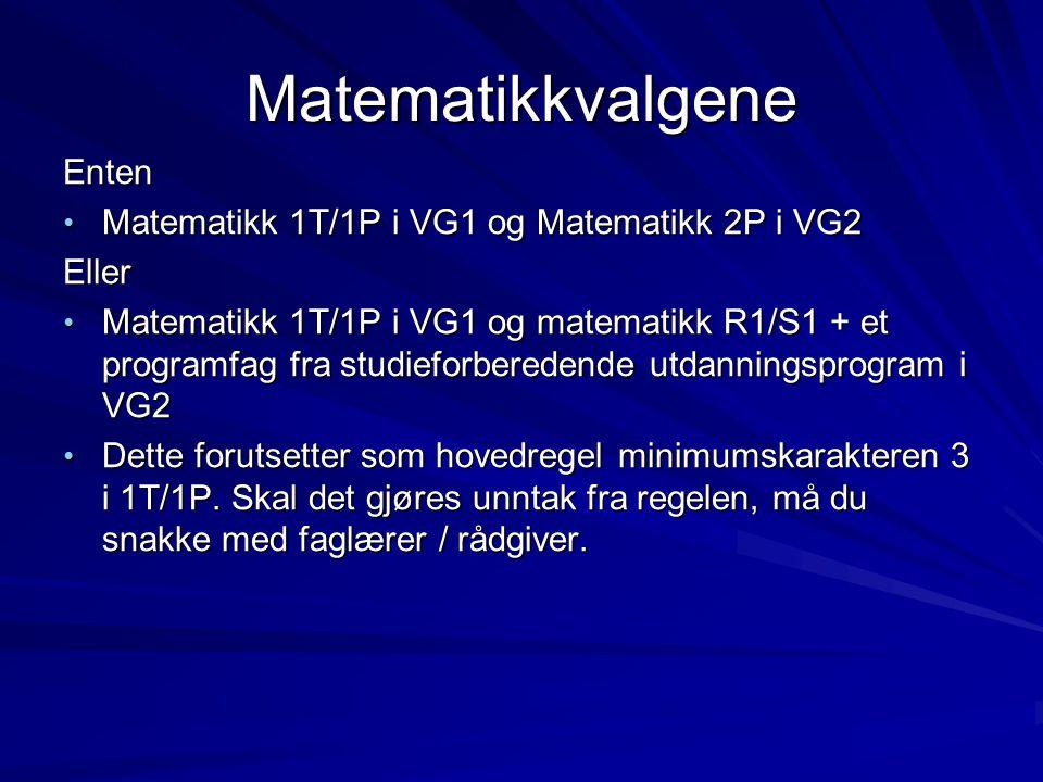 Matematikkvalgene Enten • Matematikk 1T/1P i VG1 og Matematikk 2P i VG2 Eller • Matematikk 1T/1P i VG1 og matematikk R1/S1 + et programfag fra studief