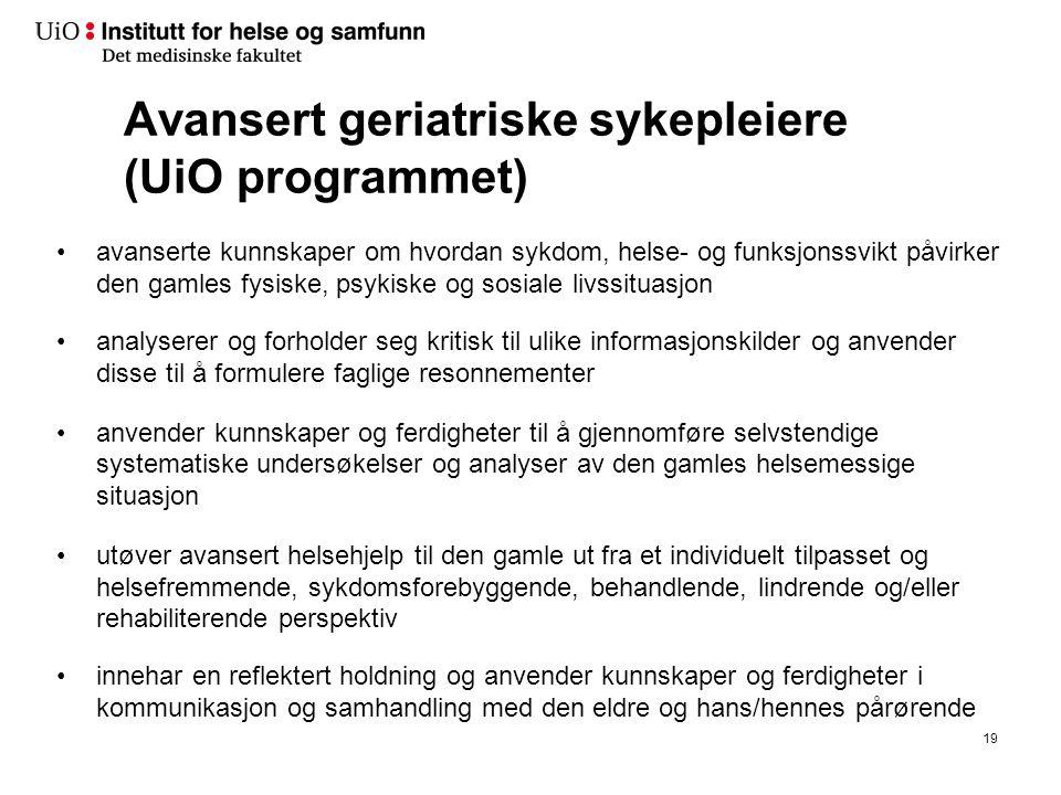 Avansert geriatriske sykepleiere (UiO programmet) •avanserte kunnskaper om hvordan sykdom, helse- og funksjonssvikt påvirker den gamles fysiske, psyki