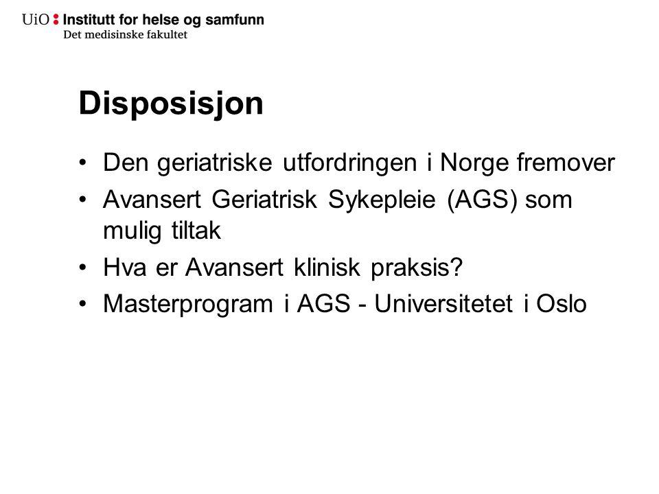 Disposisjon •Den geriatriske utfordringen i Norge fremover •Avansert Geriatrisk Sykepleie (AGS) som mulig tiltak •Hva er Avansert klinisk praksis? •Ma