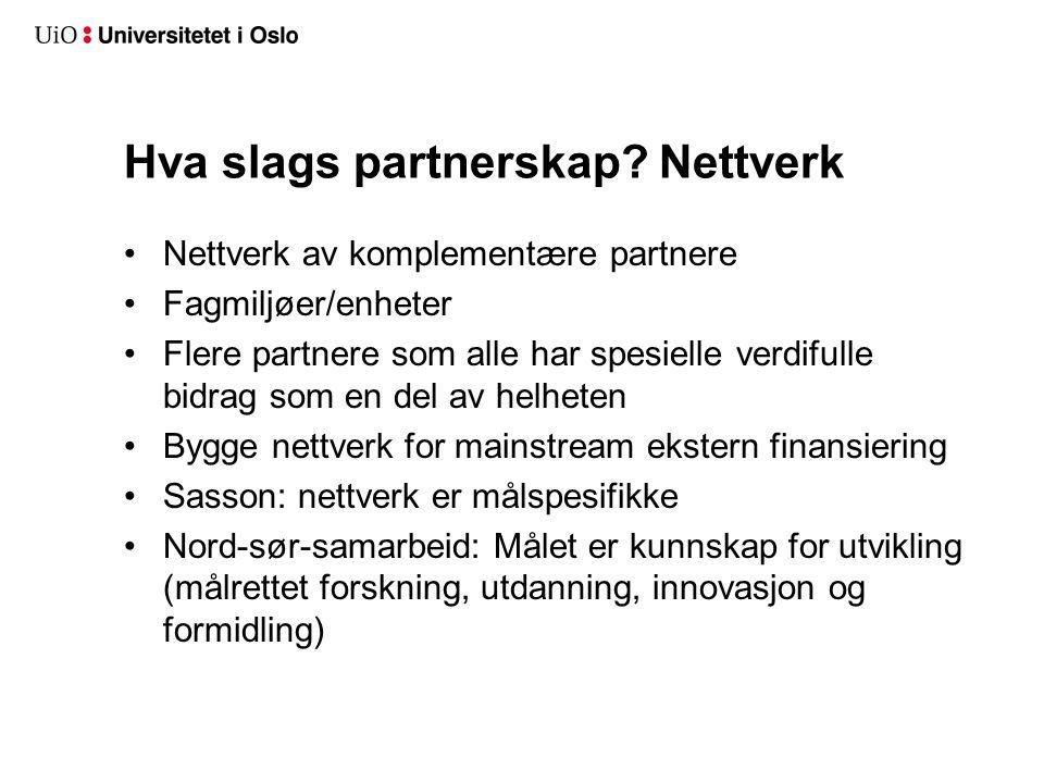 Hva slags partnerskap? Nettverk •Nettverk av komplementære partnere •Fagmiljøer/enheter •Flere partnere som alle har spesielle verdifulle bidrag som e