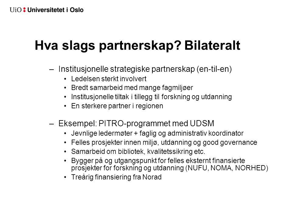 Hva slags partnerskap? Bilateralt –Institusjonelle strategiske partnerskap (en-til-en) •Ledelsen sterkt involvert •Bredt samarbeid med mange fagmiljøe
