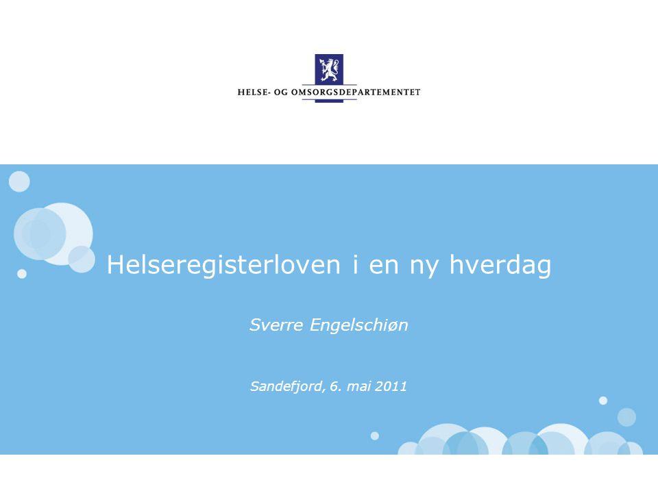 Helseregisterloven i en ny hverdag Sverre Engelschiøn Sandefjord, 6. mai 2011
