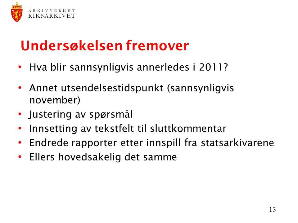 13 Undersøkelsen fremover • Hva blir sannsynligvis annerledes i 2011? • Annet utsendelsestidspunkt (sannsynligvis november) • Justering av spørsmål •