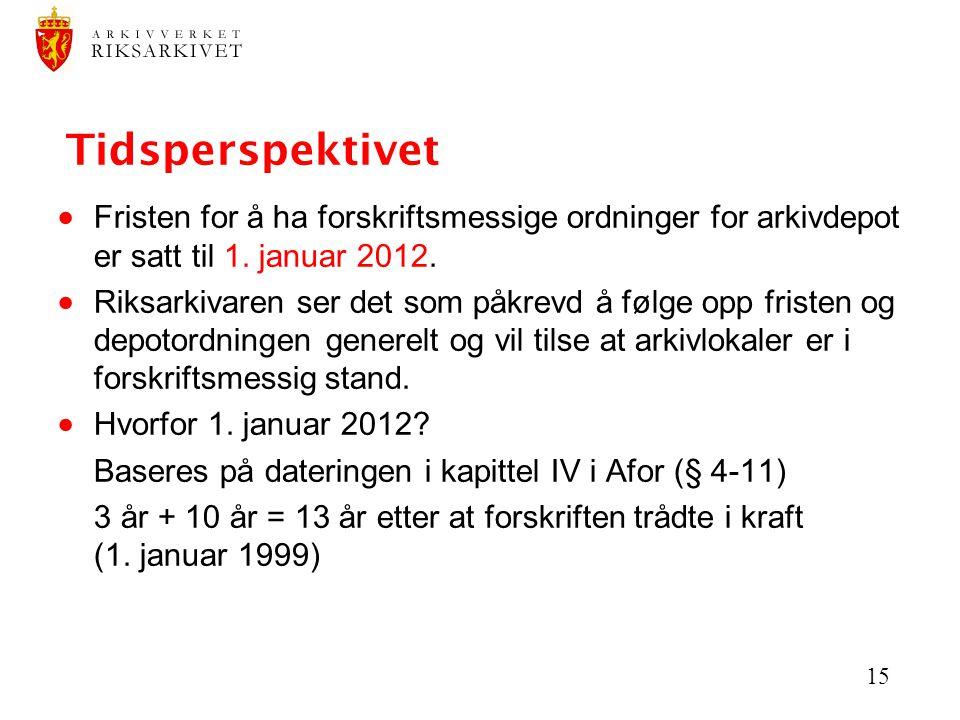 15 Tidsperspektivet  Fristen for å ha forskriftsmessige ordninger for arkivdepot er satt til 1. januar 2012.  Riksarkivaren ser det som påkrevd å fø