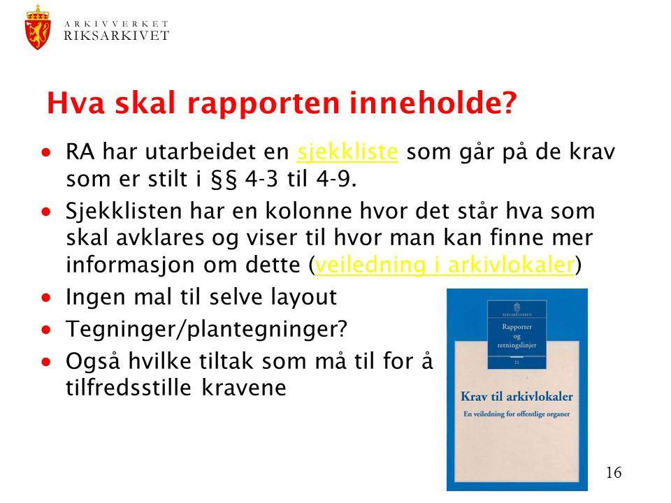 16 Hva skal rapporten inneholde?  RA har utarbeidet en sjekkliste som går på de krav som er stilt i §§ 4-3 til 4-9.sjekkliste  Sjekklisten har en ko