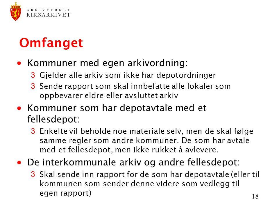 18 Omfanget  Kommuner med egen arkivordning: 3Gjelder alle arkiv som ikke har depotordninger 3Sende rapport som skal innbefatte alle lokaler som oppb