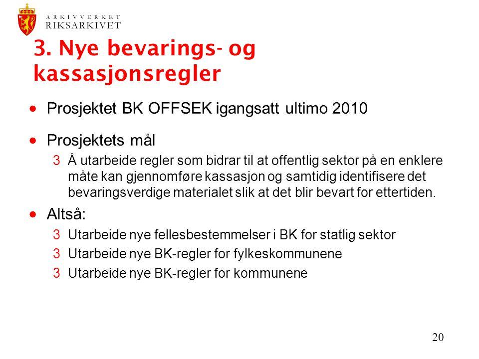 20 3. Nye bevarings- og kassasjonsregler  Prosjektet BK OFFSEK igangsatt ultimo 2010  Prosjektets mål 3Å utarbeide regler som bidrar til at offentli