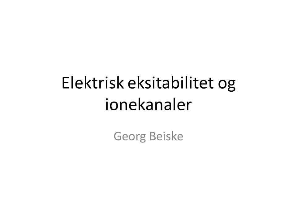 Elektrisk eksitabilitet og ionekanaler Georg Beiske