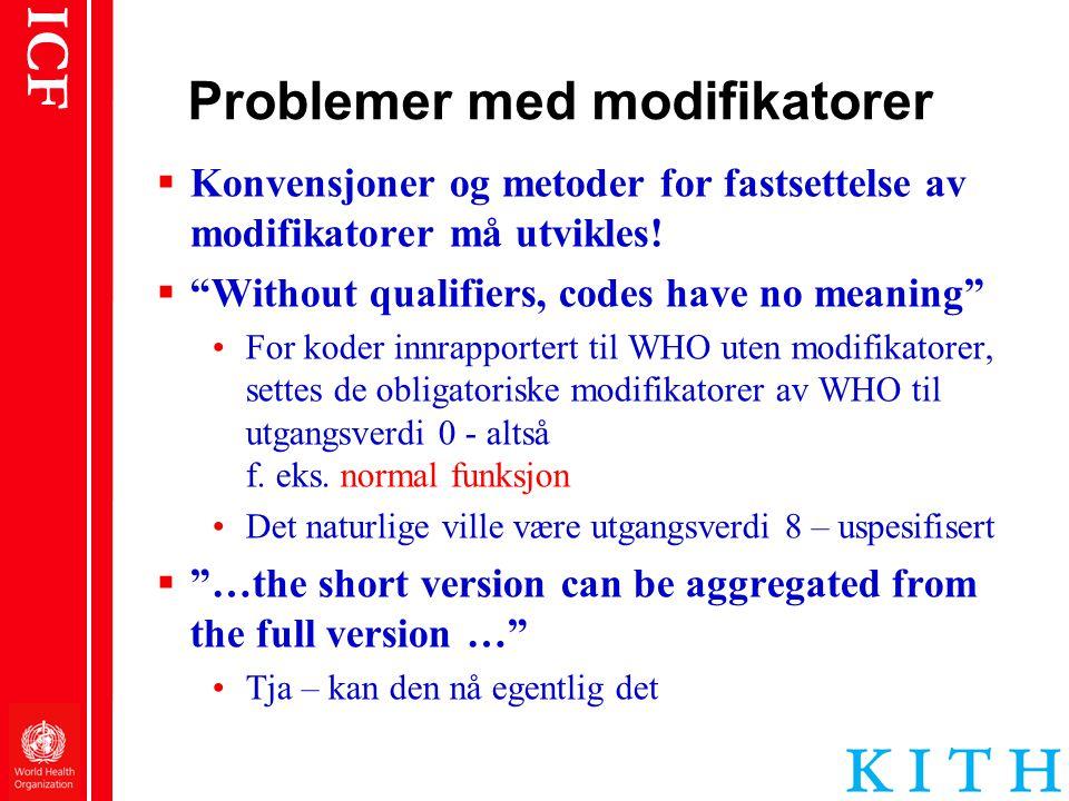 """ICF Problemer med modifikatorer  Konvensjoner og metoder for fastsettelse av modifikatorer må utvikles!  """"Without qualifiers, codes have no meaning"""""""