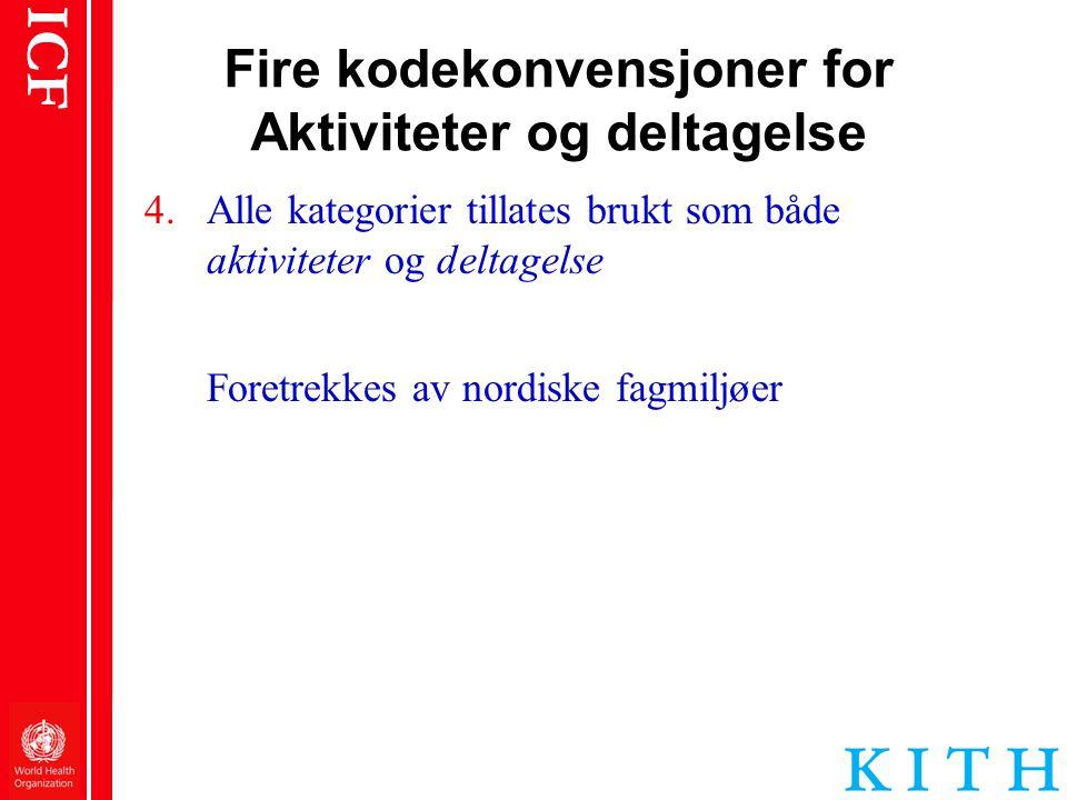 ICF Fire kodekonvensjoner for Aktiviteter og deltagelse 4.Alle kategorier tillates brukt som både aktiviteter og deltagelse Foretrekkes av nordiske fa