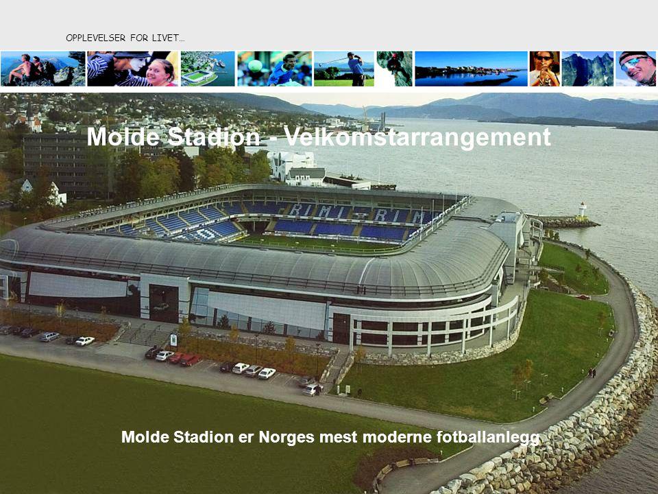 OPPLEVELSER FOR LIVET… Molde Stadion - Velkomstarrangement Molde Stadion er Norges mest moderne fotballanlegg