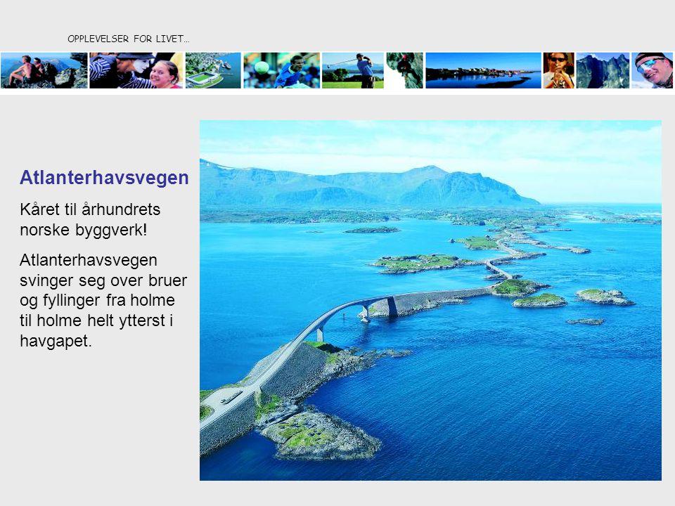 OPPLEVELSER FOR LIVET… Atlanterhavsvegen Kåret til århundrets norske byggverk! Atlanterhavsvegen svinger seg over bruer og fyllinger fra holme til hol