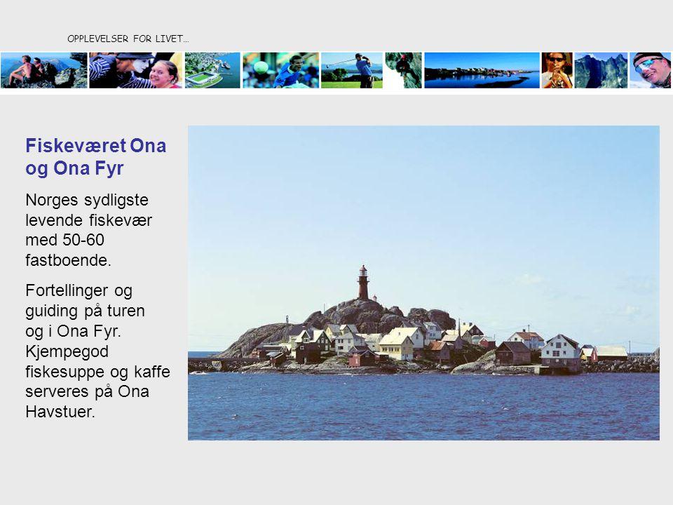 OPPLEVELSER FOR LIVET… Fiskeværet Ona og Ona Fyr Norges sydligste levende fiskevær med 50-60 fastboende. Fortellinger og guiding på turen og i Ona Fyr