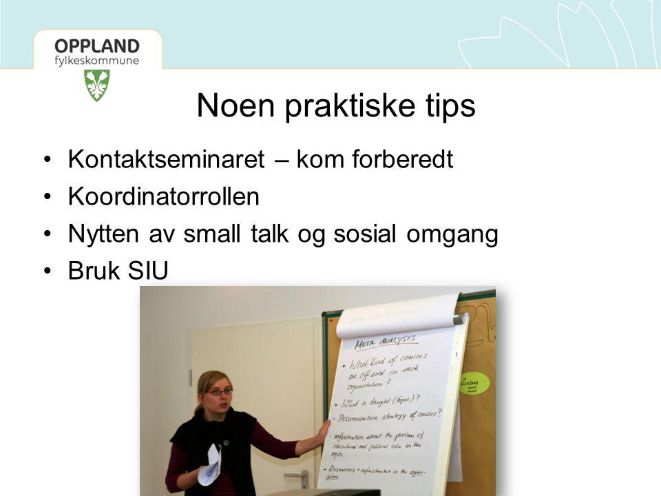Noen praktiske tips •Kontaktseminaret – kom forberedt •Koordinatorrollen •Nytten av small talk og sosial omgang •Bruk SIU
