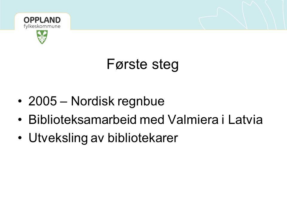 Første steg •2005 – Nordisk regnbue •Biblioteksamarbeid med Valmiera i Latvia •Utveksling av bibliotekarer