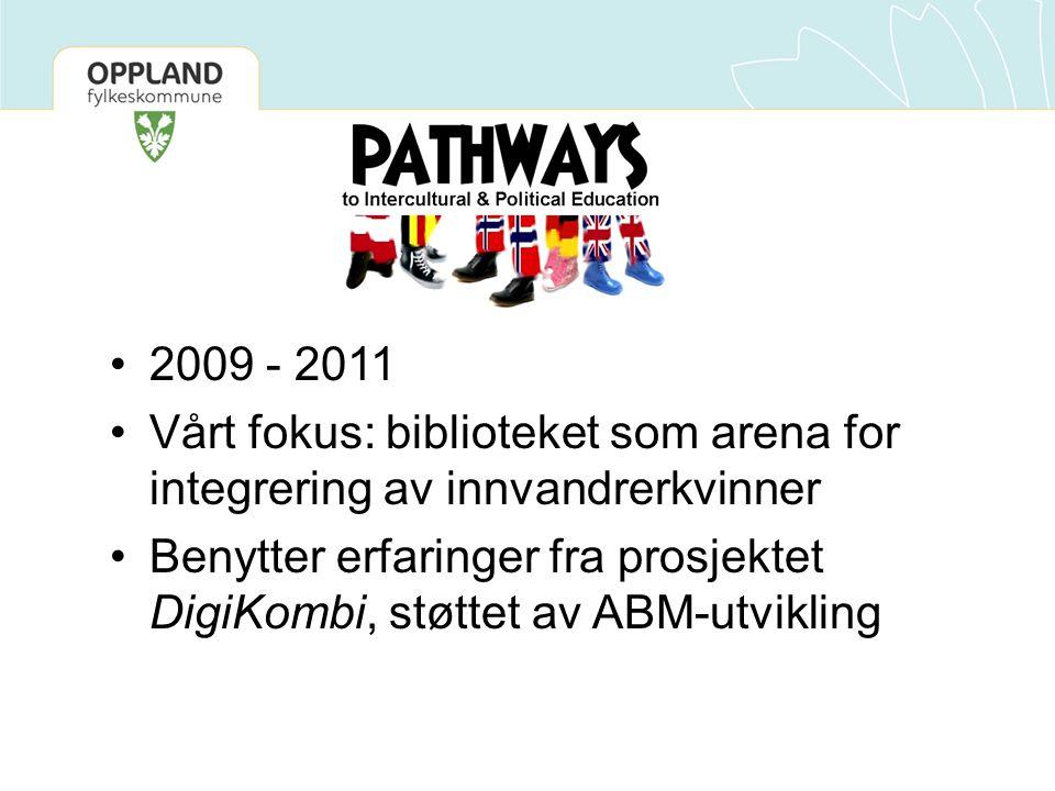 •2009 - 2011 •Vårt fokus: biblioteket som arena for integrering av innvandrerkvinner •Benytter erfaringer fra prosjektet DigiKombi, støttet av ABM-utvikling